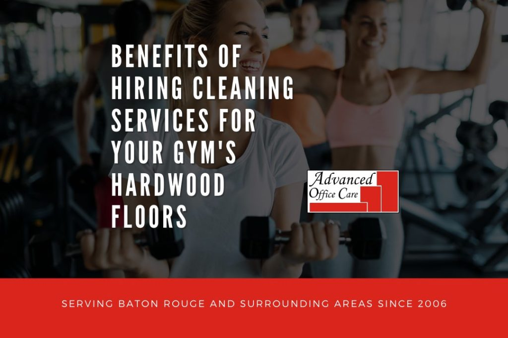 baton rouge gym hardwood floor cleaning benefits advanced office care